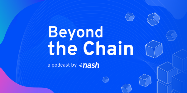 Beyond the Chain: A podcast from Nash